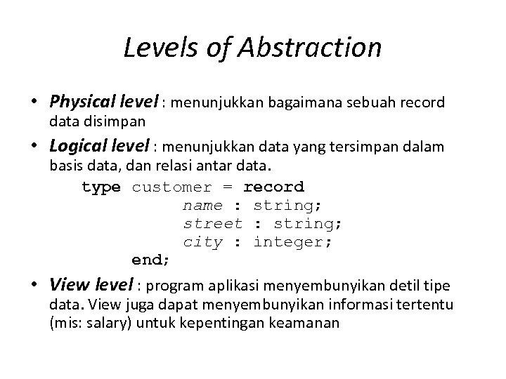 Levels of Abstraction • Physical level : menunjukkan bagaimana sebuah record data disimpan •