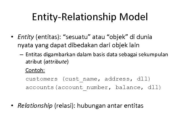 "Entity-Relationship Model • Entity (entitas): ""sesuatu"" atau ""objek"" di dunia nyata yang dapat dibedakan"