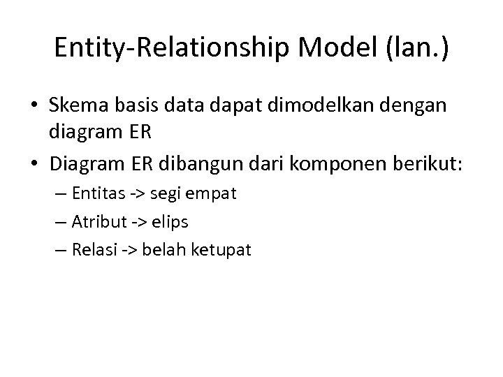 Entity-Relationship Model (lan. ) • Skema basis data dapat dimodelkan dengan diagram ER •