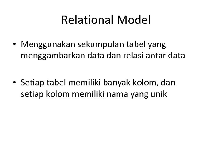 Relational Model • Menggunakan sekumpulan tabel yang menggambarkan data dan relasi antar data •