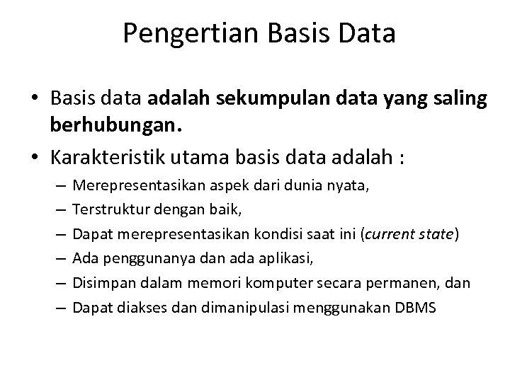 Pengertian Basis Data • Basis data adalah sekumpulan data yang saling berhubungan. • Karakteristik