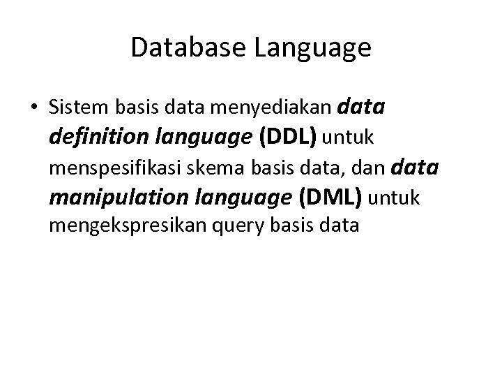 Database Language • Sistem basis data menyediakan data definition language (DDL) untuk menspesifikasi skema