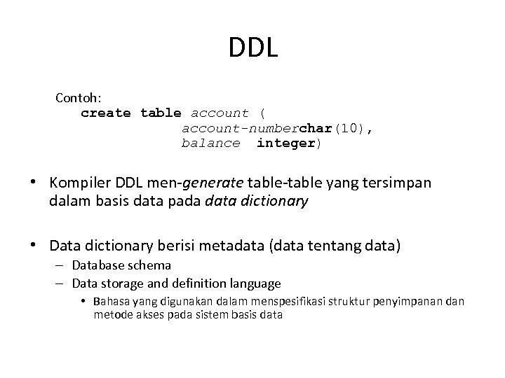 DDL Contoh: create table account ( account-numberchar(10), balance integer) • Kompiler DDL men-generate table-table