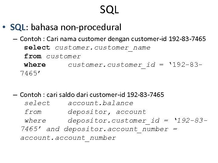 SQL • SQL: bahasa non-procedural – Contoh : Cari nama customer dengan customer-id 192