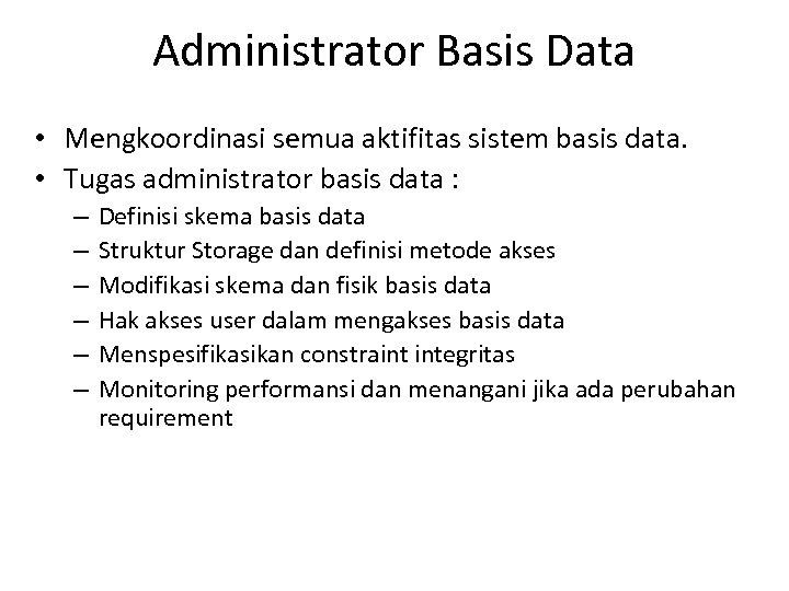 Administrator Basis Data • Mengkoordinasi semua aktifitas sistem basis data. • Tugas administrator basis