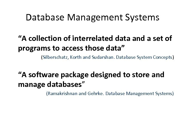 """Database Management Systems """"A collection of interrelated data and a set of programs to"""