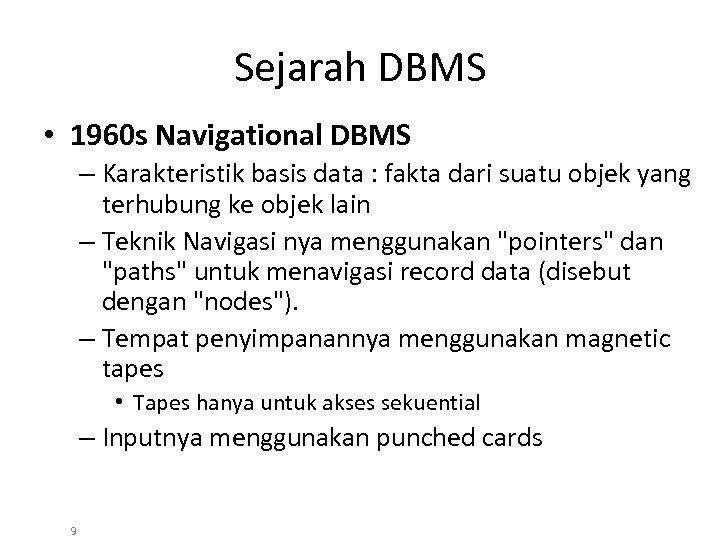 Sejarah DBMS • 1960 s Navigational DBMS – Karakteristik basis data : fakta dari