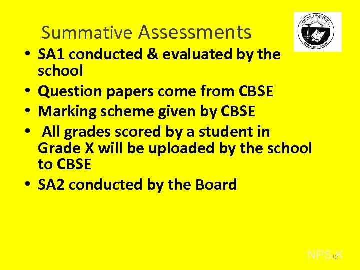 Summative Assessments • SA 1 conducted & evaluated by the school • Question papers