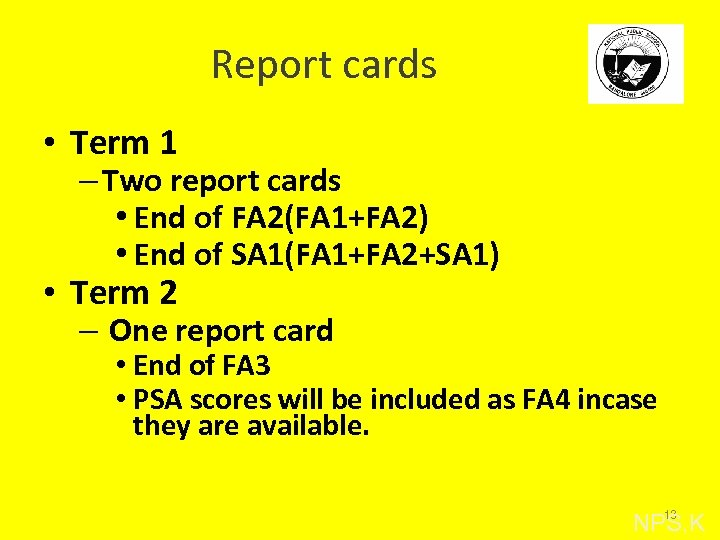 Report cards • Term 1 – Two report cards • End of FA 2(FA