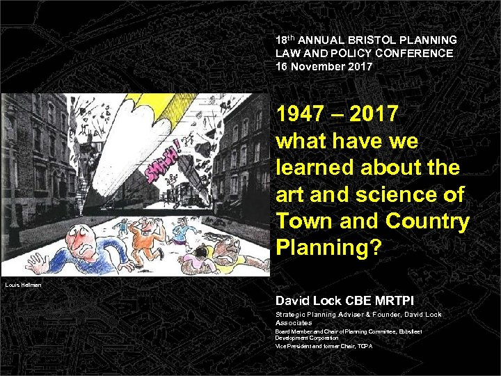 18 th ANNUAL BRISTOL PLANNING LAW AND POLICY CONFERENCE 16 November 2017 1947 –
