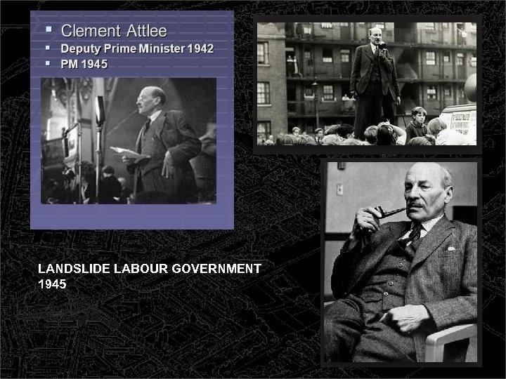 LANDSLIDE LABOUR GOVERNMENT 1945