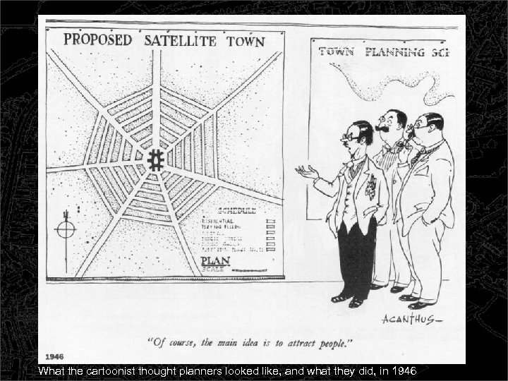 What the cartoonist thought planners looked like, and what they did, in 1946