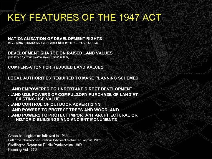KEY FEATURES OF THE 1947 ACT NATIONALISATION OF DEVELOPMENT RIGHTS REQUIRING PERMISSION TO BE