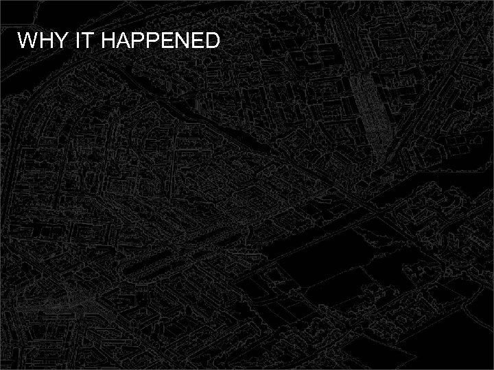 WHY IT HAPPENED