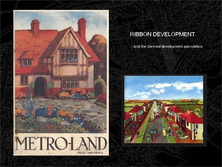 RIBBON DEVELOPMENT …and the planned development speculators