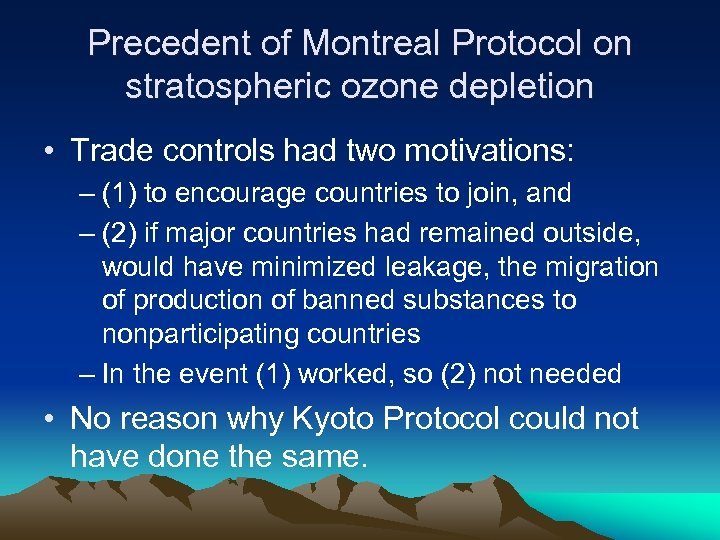 Precedent of Montreal Protocol on stratospheric ozone depletion • Trade controls had two motivations: