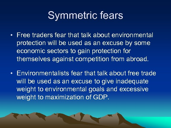 Symmetric fears • Free traders fear that talk about environmental protection will be used