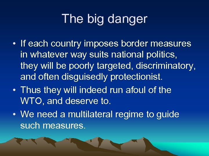 The big danger • If each country imposes border measures in whatever way suits
