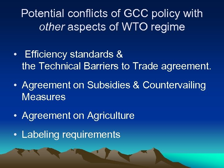 Potential conflicts of GCC policy with other aspects of WTO regime • Efficiency standards