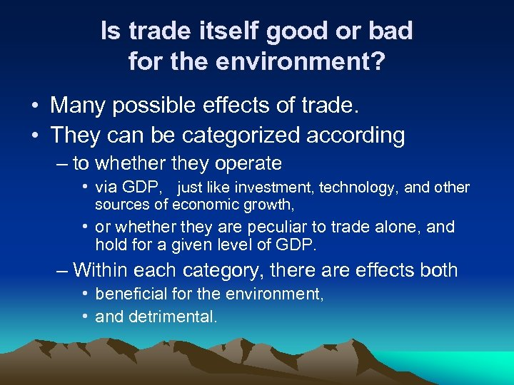 Is trade itself good or bad for the environment? • Many possible effects of
