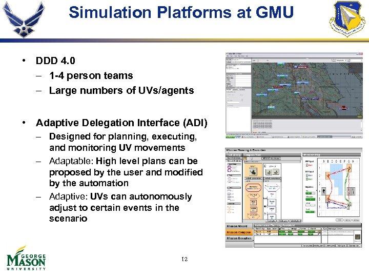 Simulation Platforms at GMU • DDD 4. 0 – 1 -4 person teams –