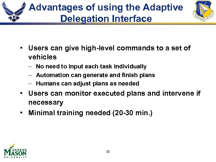 Advantages of using the Adaptive Delegation Interface • Users can give high-level commands to