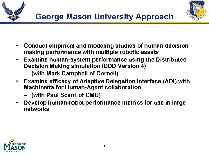 George Mason University Approach • Conduct empirical and modeling studies of human decision making