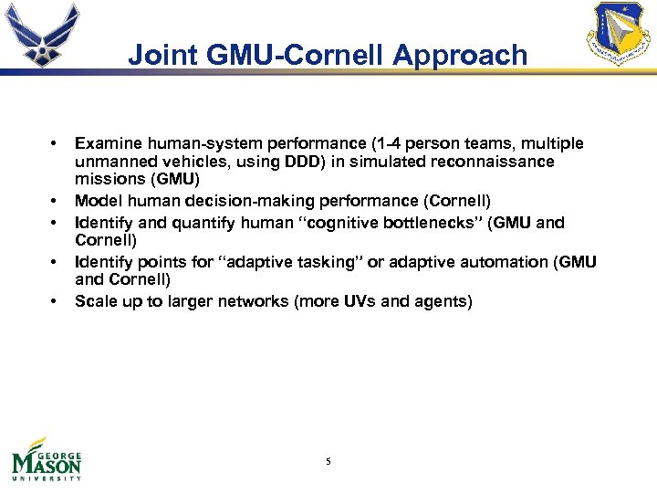 Joint GMU-Cornell Approach • • • Examine human-system performance (1 -4 person teams, multiple