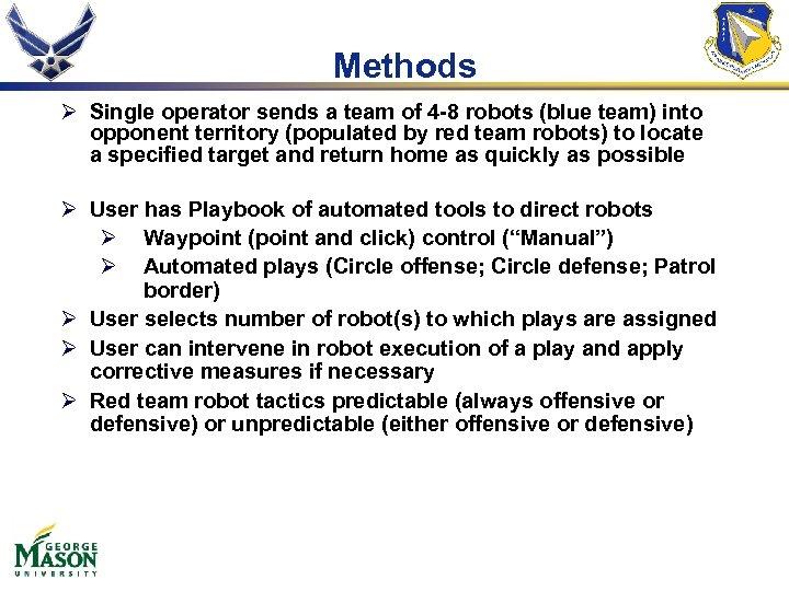 Methods Ø Single operator sends a team of 4 -8 robots (blue team) into