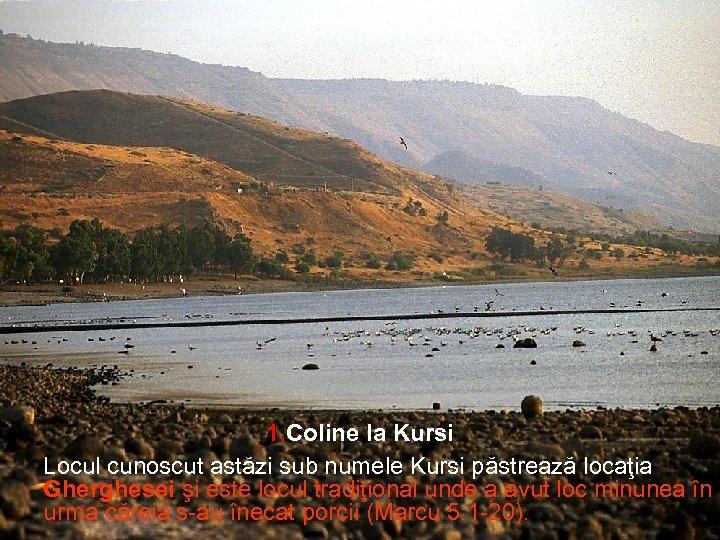 1. Coline la Kursi Locul cunoscut astăzi sub numele Kursi păstrează locaţia Gherghesei şi