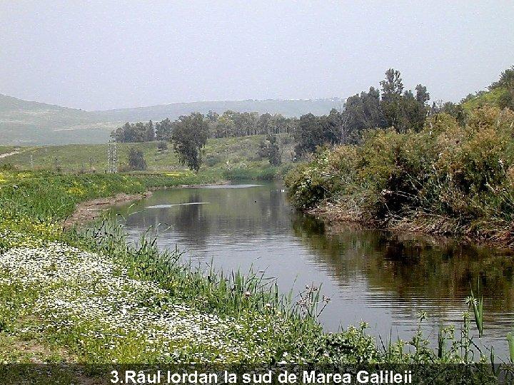 3. Râul Iordan la sud de Marea Galileii
