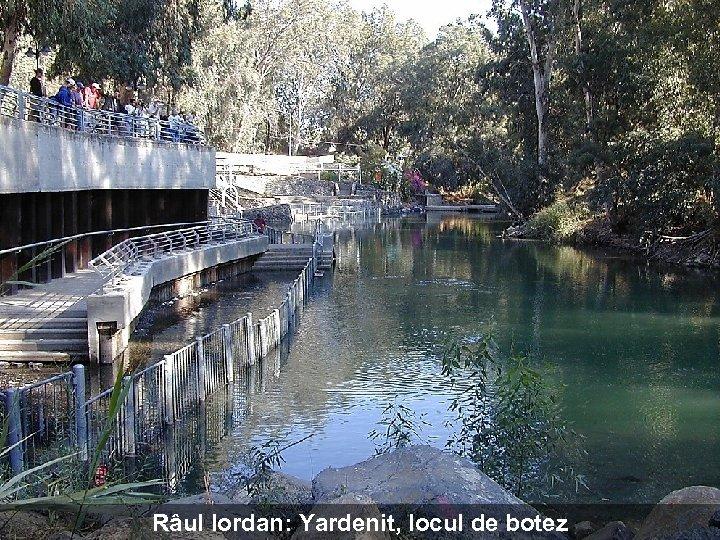 Râul Iordan: Yardenit, locul de botez