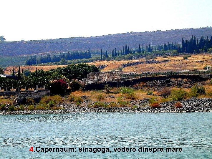 4. Capernaum: sinagoga, vedere dinspre mare