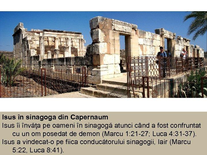 Isus în sinagoga din Capernaum Isus îi învăţa pe oameni în sinagogă atunci când