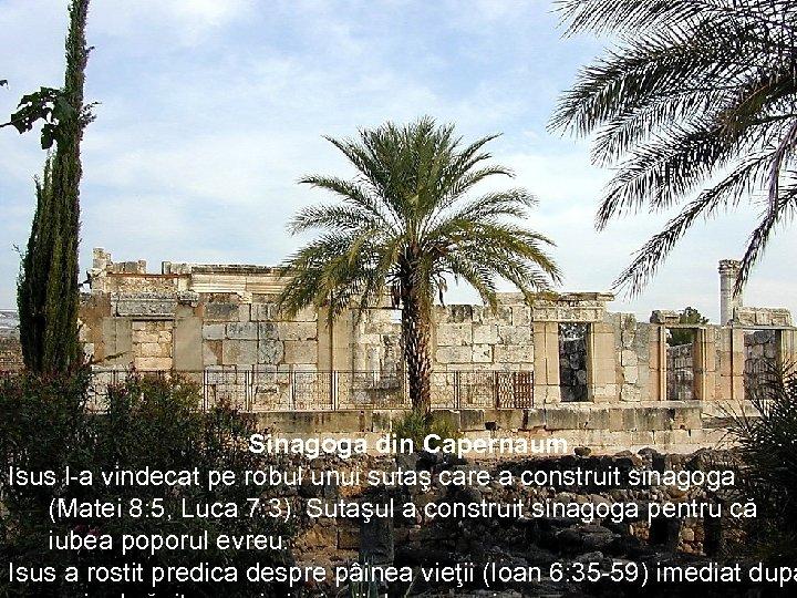 Sinagoga din Capernaum Isus l-a vindecat pe robul unui sutaş care a construit sinagoga