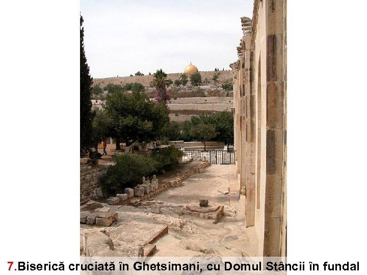 7. Biserică cruciată în Ghetsimani, cu Domul Stâncii în fundal