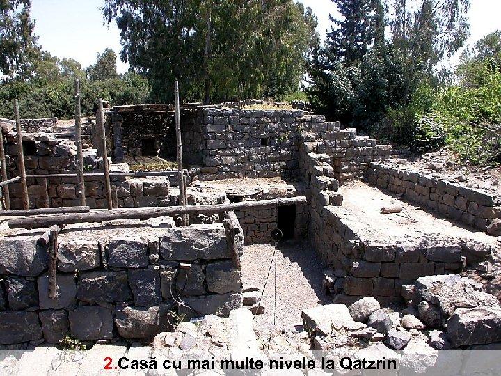 2. Casă cu mai multe nivele la Qatzrin