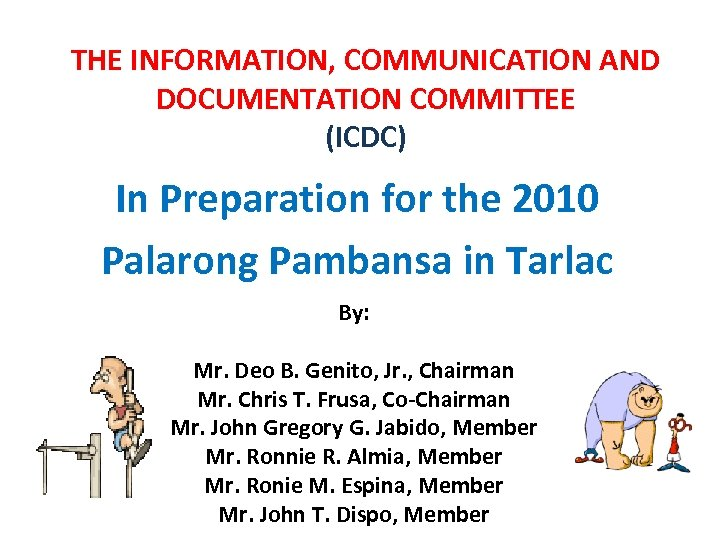 THE INFORMATION, COMMUNICATION AND DOCUMENTATION COMMITTEE (ICDC) In Preparation for the 2010 Palarong Pambansa