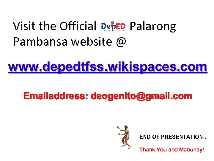Visit the Official Palarong Pambansa website @ www. depedtfss. wikispaces. com Emailaddress: deogenito@gmail. com