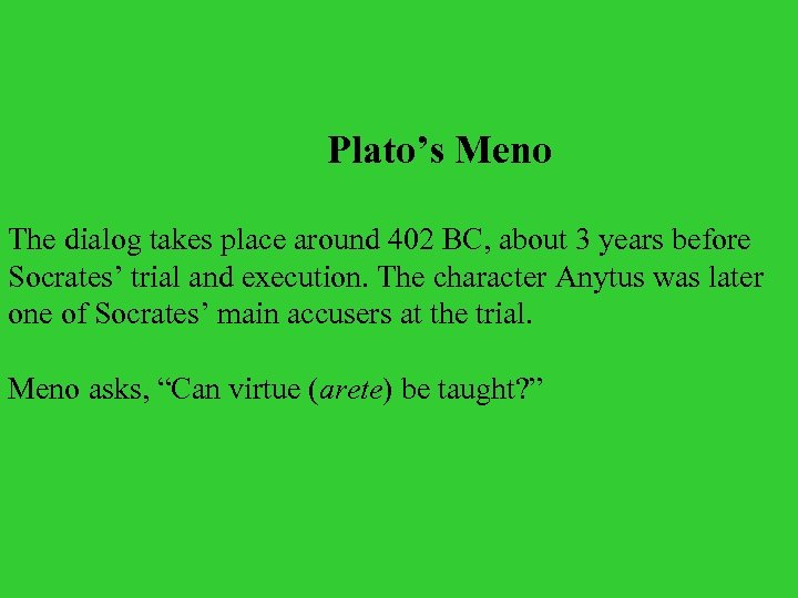 Plato's Meno The dialog takes place around 402 BC, about 3 years before Socrates'