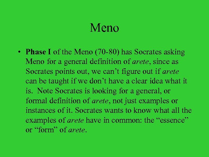 Meno • Phase I of the Meno (70 -80) has Socrates asking Meno for