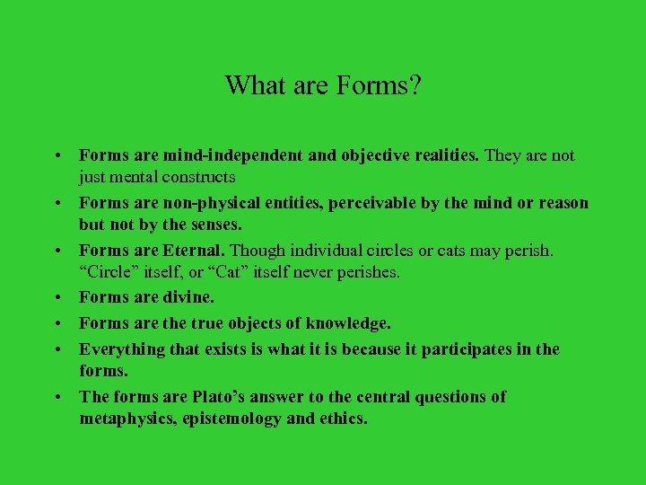 What are Forms? • Forms are mind-independent and objective realities. They are not just