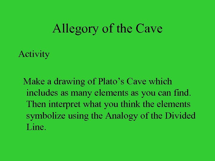 Allegory of the Cave Activity Make a drawing of Plato's Cave which includes as