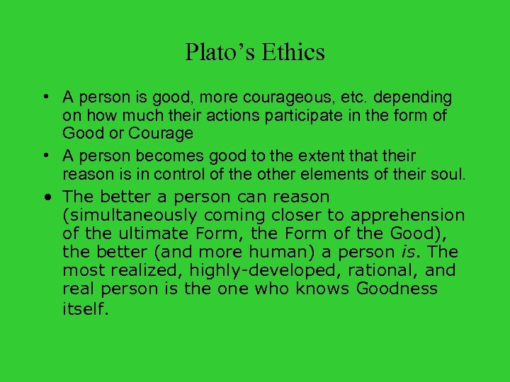 Plato's Ethics • A person is good, more courageous, etc. depending on how much