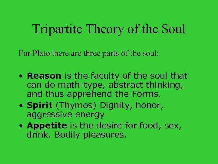 Tripartite Theory of the Soul For Plato there are three parts of the soul: