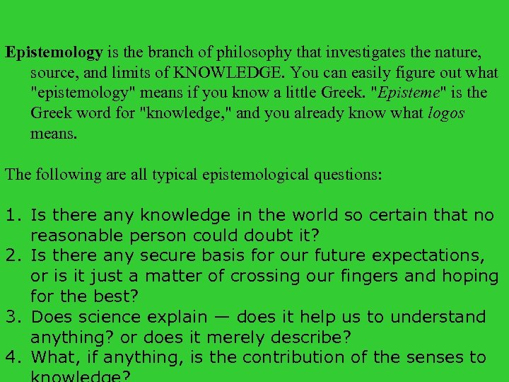 Epistemology is the branch of philosophy that investigates the nature, source, and limits of