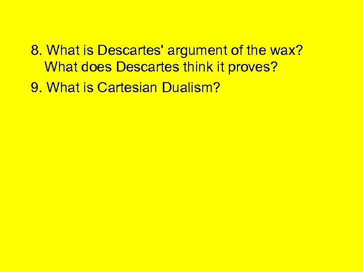 8. What is Descartes' argument of the wax? What does Descartes think it proves?