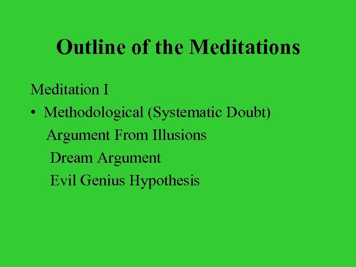 Outline of the Meditations Meditation I • Methodological (Systematic Doubt) Argument From Illusions Dream