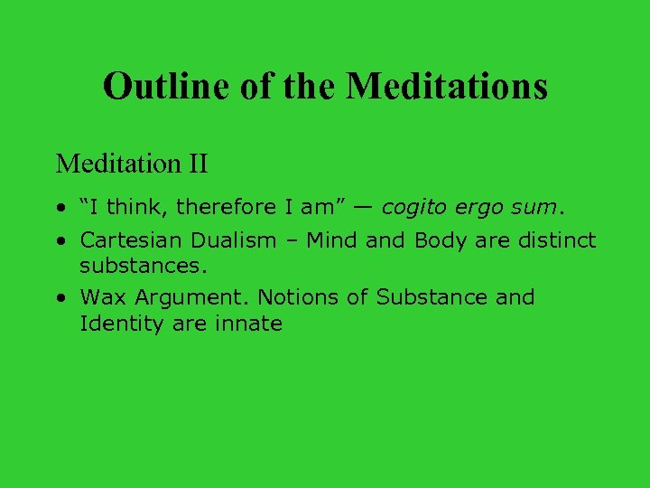 "Outline of the Meditations Meditation II • ""I think, therefore I am"" — cogito"