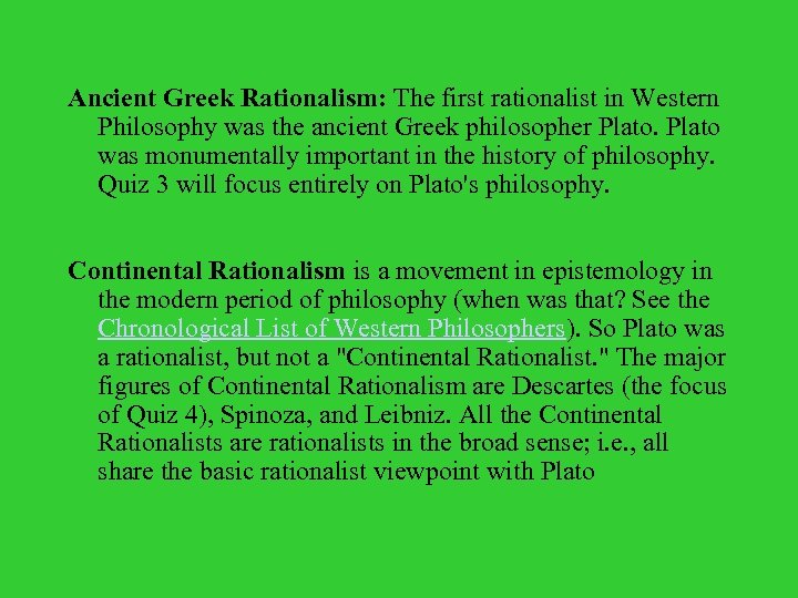 Ancient Greek Rationalism: The first rationalist in Western Philosophy was the ancient Greek philosopher